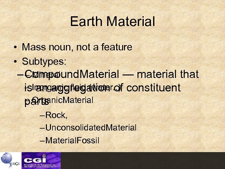 Earth Material • Mass noun, not a feature • Subtypes: – Mineral – Compound.