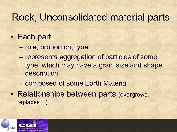 Rock, Unconsolidated material parts • Each part: – role, proportion, type – represents aggregation