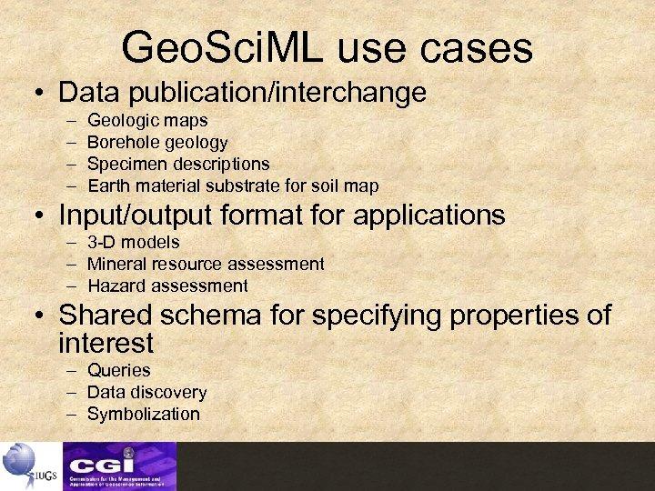 Geo. Sci. ML use cases • Data publication/interchange – – Geologic maps Borehole geology