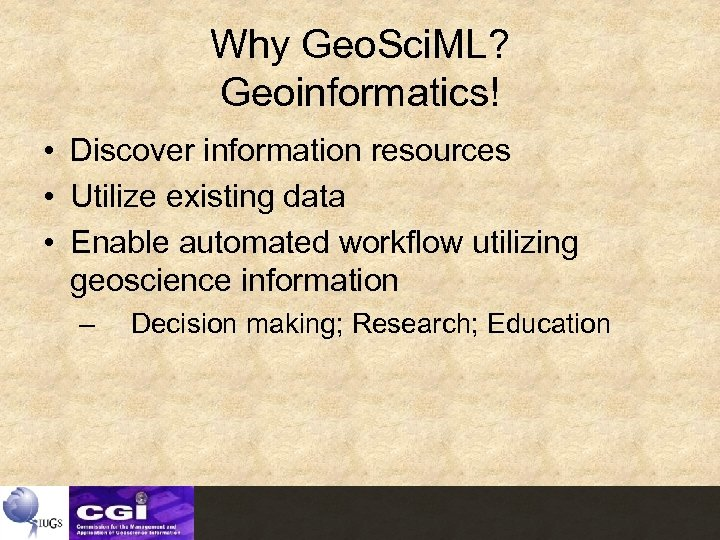 Why Geo. Sci. ML? Geoinformatics! • Discover information resources • Utilize existing data •