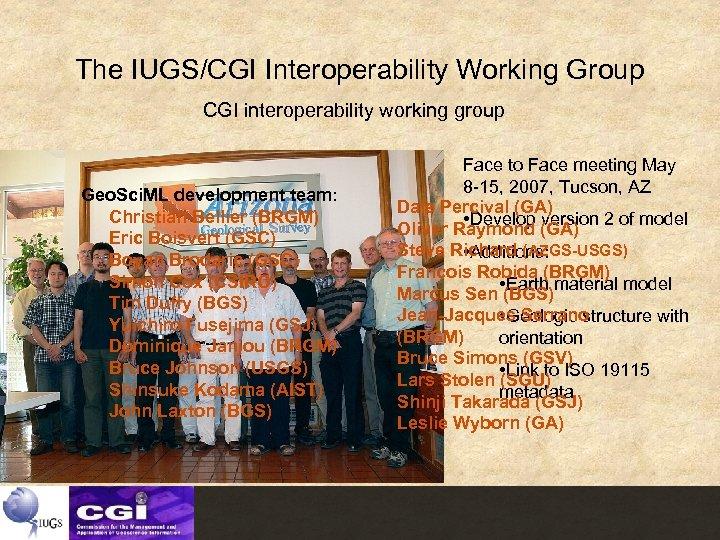 The IUGS/CGI Interoperability Working Group CGI interoperability working group Geo. Sci. ML development team:
