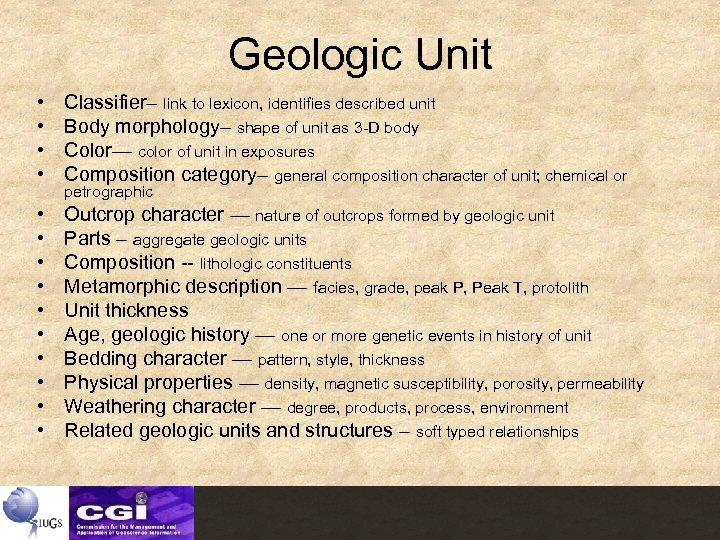 Geologic Unit • • Classifier– link to lexicon, identifies described unit Body morphology– shape