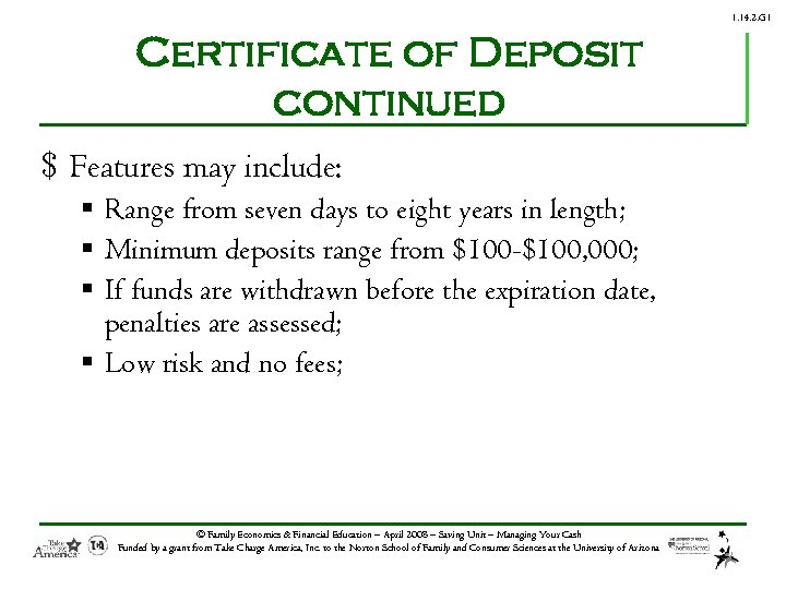 1. 14. 2. G 1 Certificate of Deposit continued $ Features may include: §