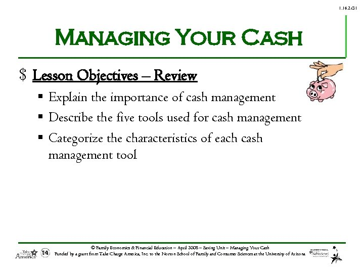 1. 14. 2. G 1 Managing Your Cash $ Lesson Objectives – Review §