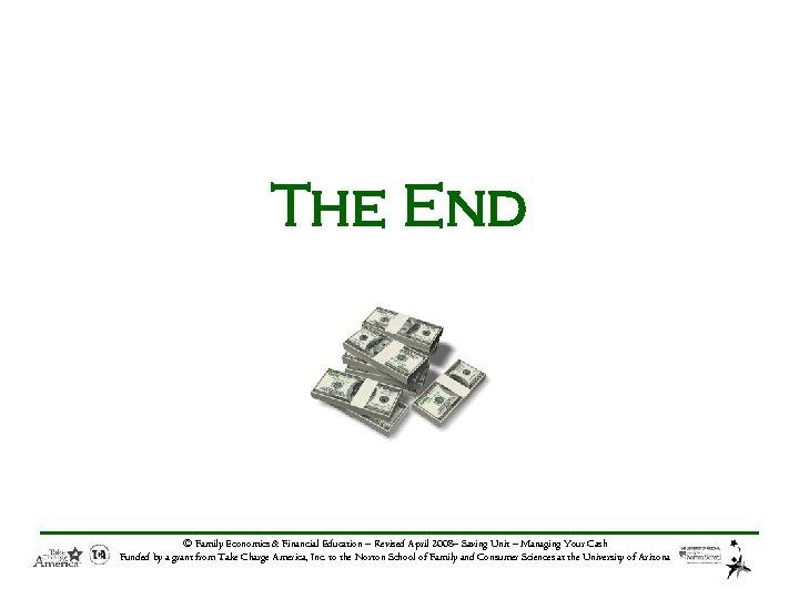 The End © Family Economics & Financial Education – Revised April 2008– Saving Unit