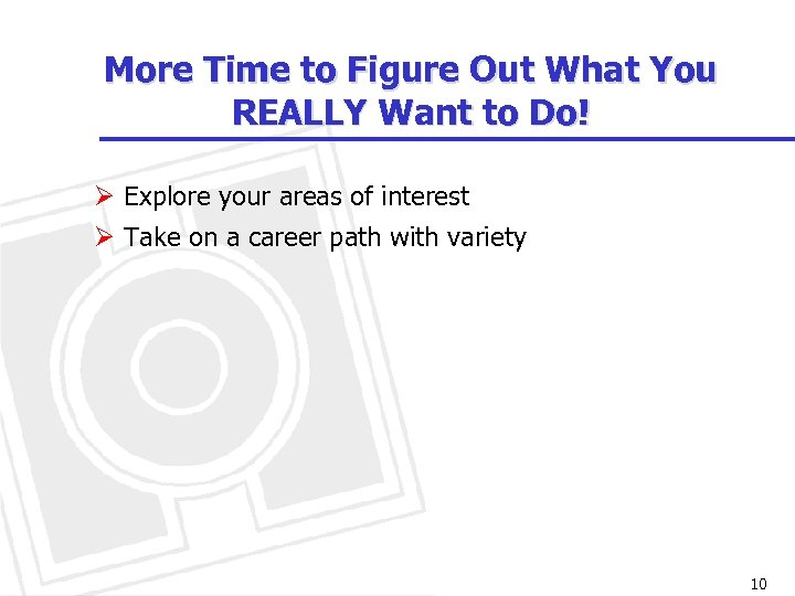 More Time to Figure Out What You REALLY Want to Do! Ø Explore your
