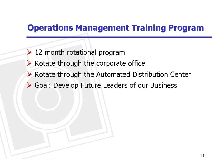 Operations Management Training Program Ø 12 month rotational program Ø Rotate through the corporate