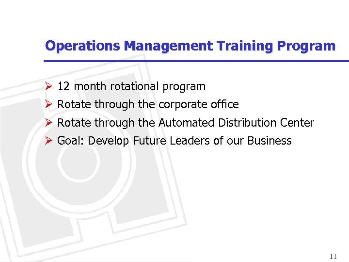 Operations Management Training Program Ø 12 month rotational program Ø Rotate through the corporate