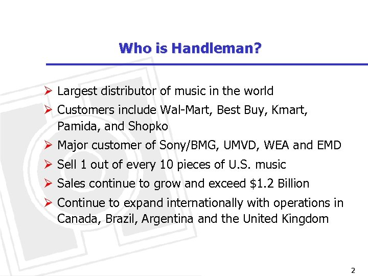 Who is Handleman? Ø Largest distributor of music in the world Ø Customers include