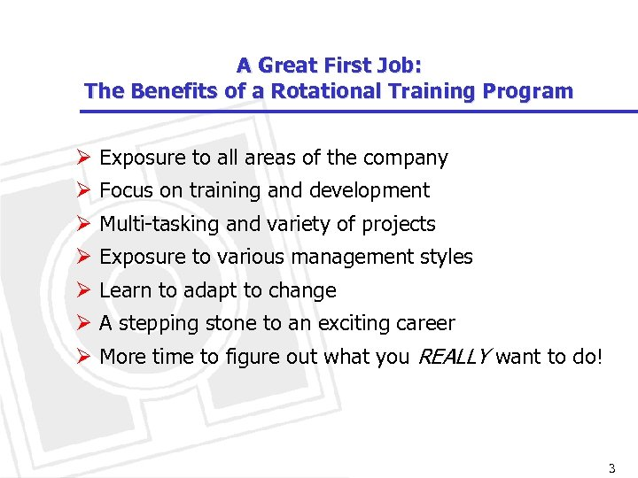 A Great First Job: The Benefits of a Rotational Training Program Ø Exposure to