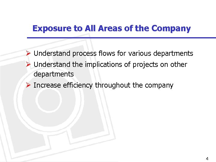 Exposure to All Areas of the Company Ø Understand process flows for various departments