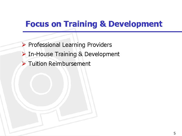 Focus on Training & Development Ø Professional Learning Providers Ø In-House Training & Development