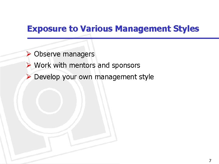 Exposure to Various Management Styles Ø Observe managers Ø Work with mentors and sponsors