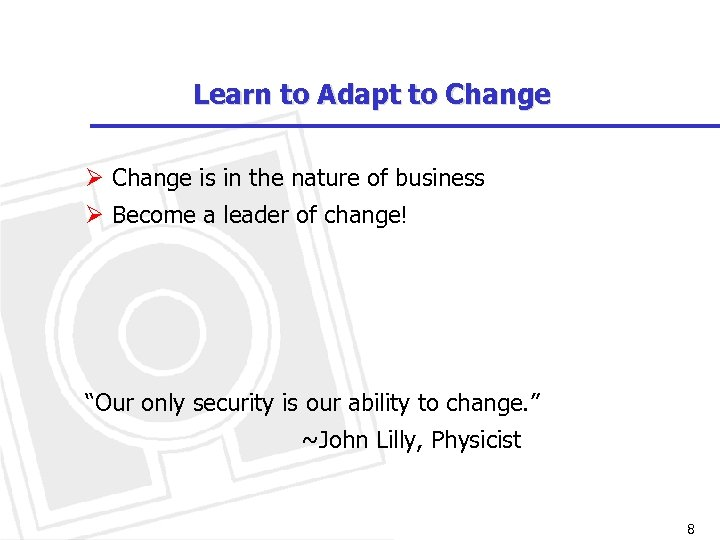 Learn to Adapt to Change Ø Change is in the nature of business Ø