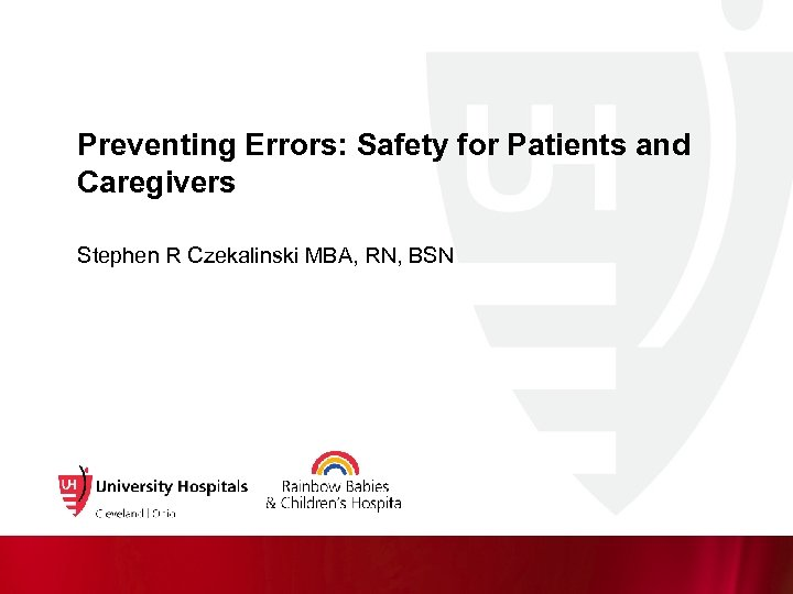 Preventing Errors: Safety for Patients and Caregivers Stephen R Czekalinski MBA, RN, BSN