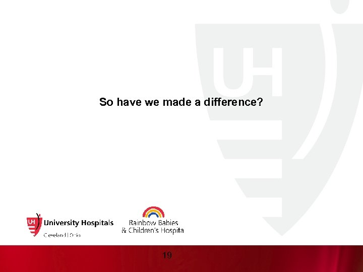 So have we made a difference? 19