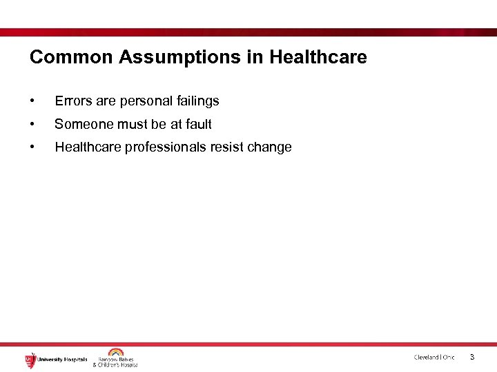 Common Assumptions in Healthcare • Errors are personal failings • Someone must be at