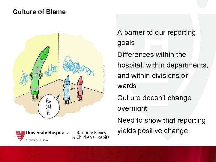 Culture of Blame A barrier to our reporting goals Differences within the hospital, within