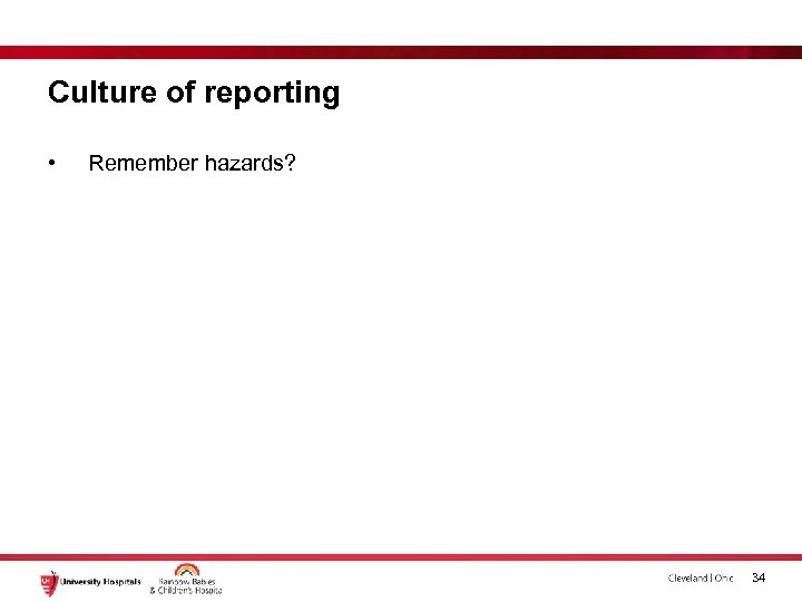 Culture of reporting • Remember hazards? 34