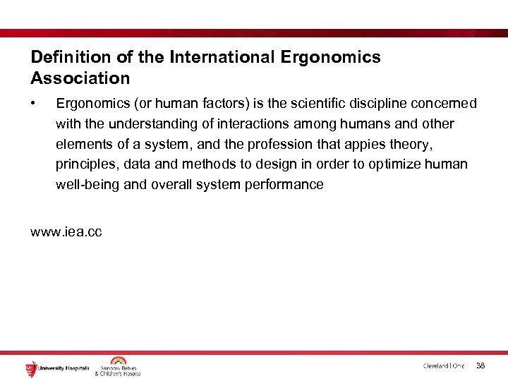 Definition of the International Ergonomics Association • Ergonomics (or human factors) is the scientific