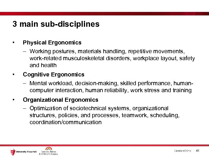 3 main sub-disciplines • Physical Ergonomics – Working postures, materials handling, repetitive movements, work-related