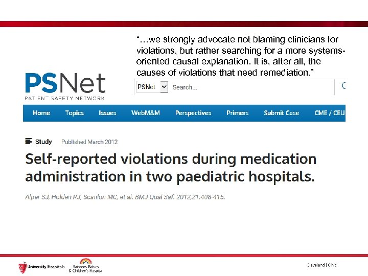 """""""…we strongly advocate not blaming clinicians for violations, but rather searching for a more"""