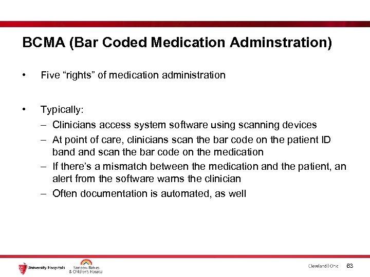 "BCMA (Bar Coded Medication Adminstration) • Five ""rights"" of medication administration • Typically: –"