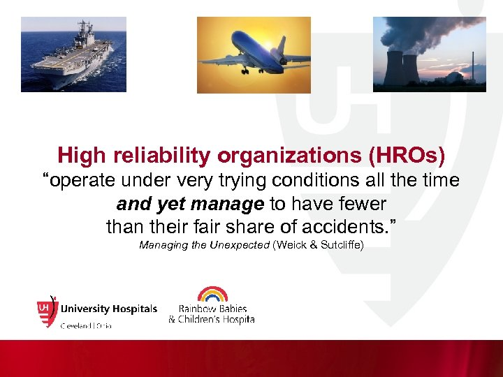 """High reliability organizations (HROs) """"operate under very trying conditions all the time and yet"""