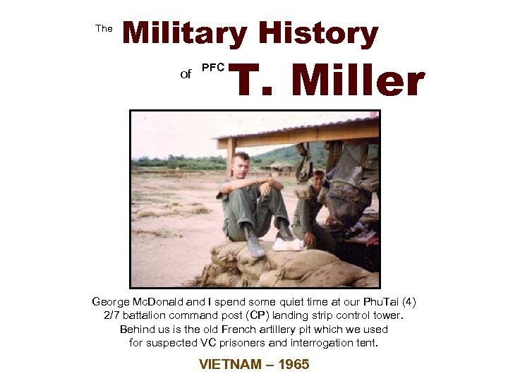 The Military History of PFC T. Miller George Mc. Donald and I spend some