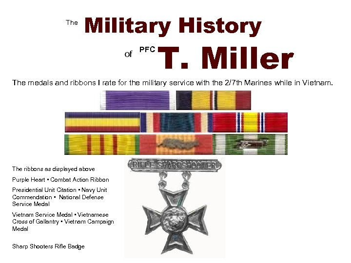 The Military History of PFC T. Miller The medals and ribbons I rate for