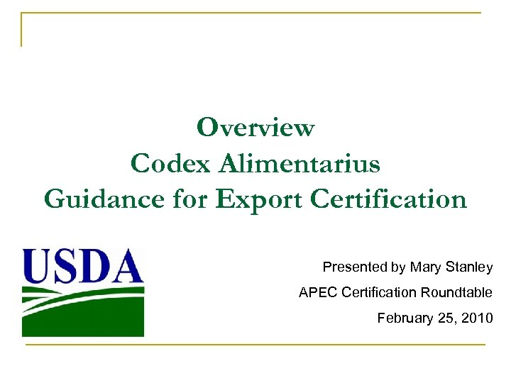 Overview Codex Alimentarius Guidance for Export Certification Presented by Mary Stanley APEC Certification Roundtable