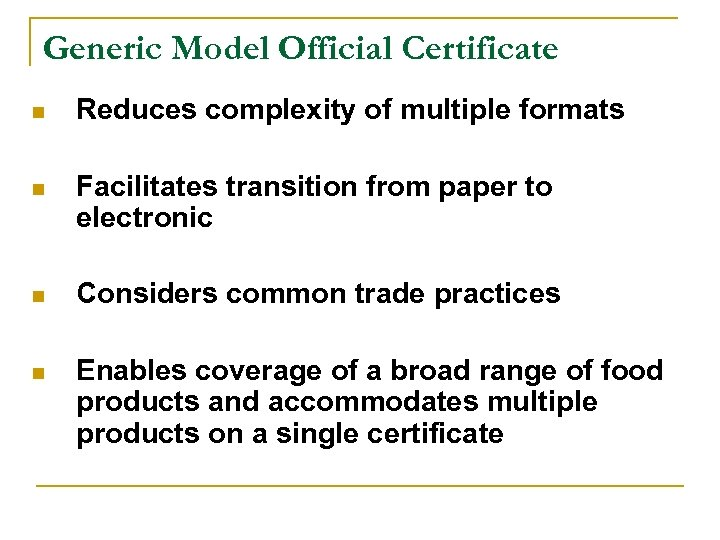 Generic Model Official Certificate n Reduces complexity of multiple formats n Facilitates transition from