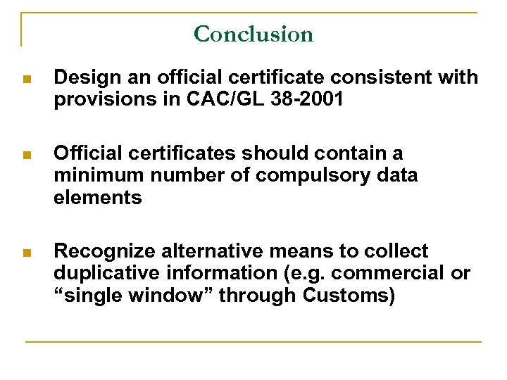 Conclusion n Design an official certificate consistent with provisions in CAC/GL 38 -2001 n