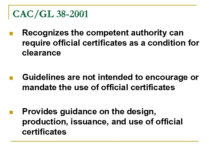 CAC/GL 38 -2001 n Recognizes the competent authority can require official certificates as a
