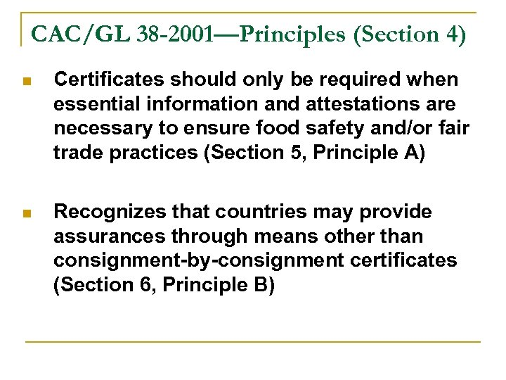 CAC/GL 38 -2001—Principles (Section 4) n Certificates should only be required when essential information