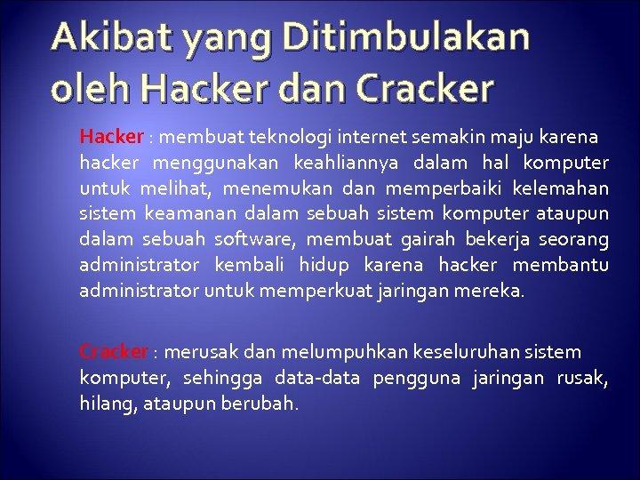 Akibat yang Ditimbulakan oleh Hacker dan Cracker Hacker : membuat teknologi internet semakin maju