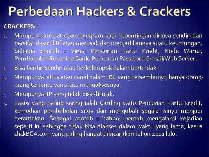 Perbedaan Hackers & Crackers CRACKERS : 1. Mampu membuat suatu program bagi kepentingan dirinya