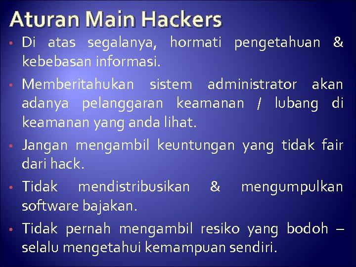 Aturan Main Hackers • • • Di atas segalanya, hormati pengetahuan & kebebasan informasi.