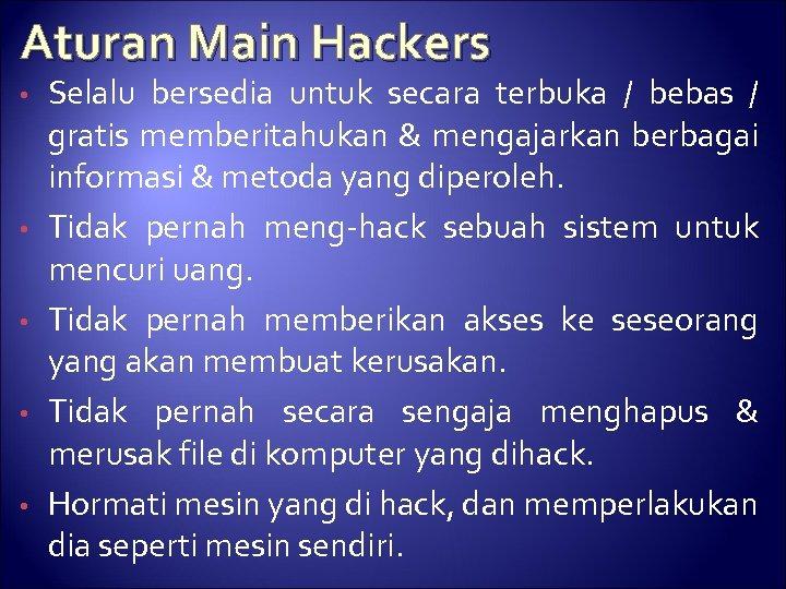 Aturan Main Hackers • • • Selalu bersedia untuk secara terbuka / bebas /