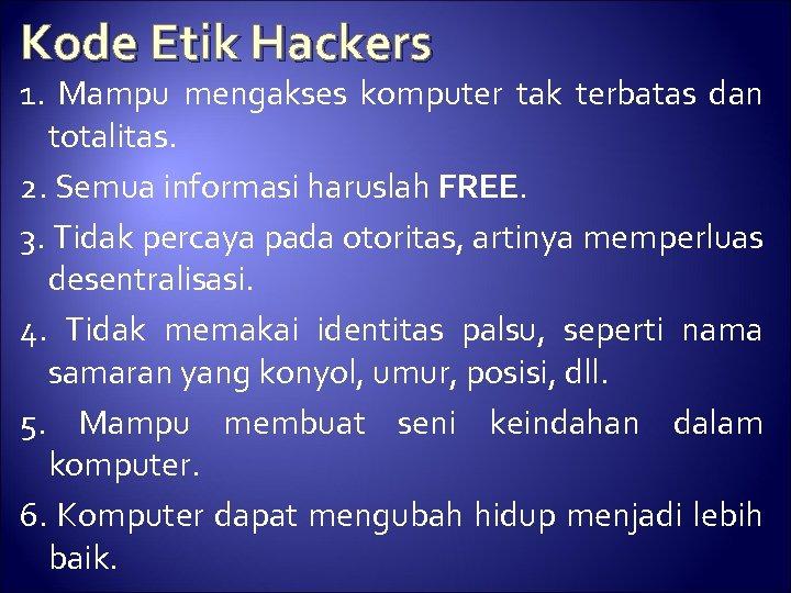 Kode Etik Hackers 1. Mampu mengakses komputer tak terbatas dan totalitas. 2. Semua informasi