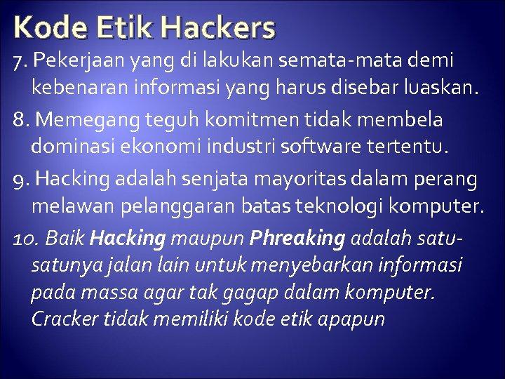 Kode Etik Hackers 7. Pekerjaan yang di lakukan semata-mata demi kebenaran informasi yang harus
