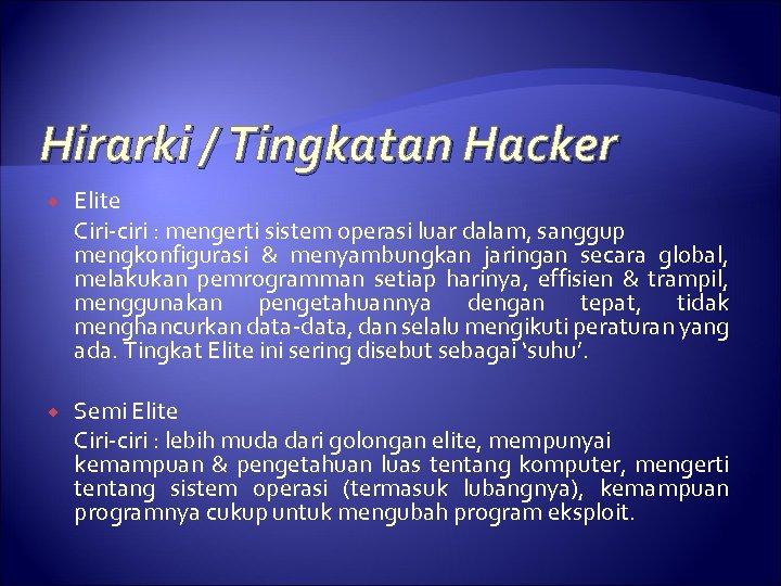 Hirarki / Tingkatan Hacker Elite Ciri-ciri : mengerti sistem operasi luar dalam, sanggup mengkonfigurasi