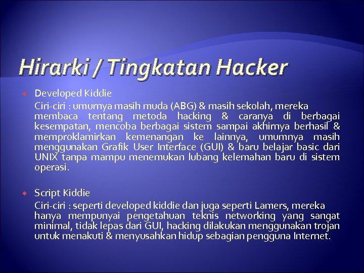 Hirarki / Tingkatan Hacker Developed Kiddie Ciri-ciri : umurnya masih muda (ABG) & masih