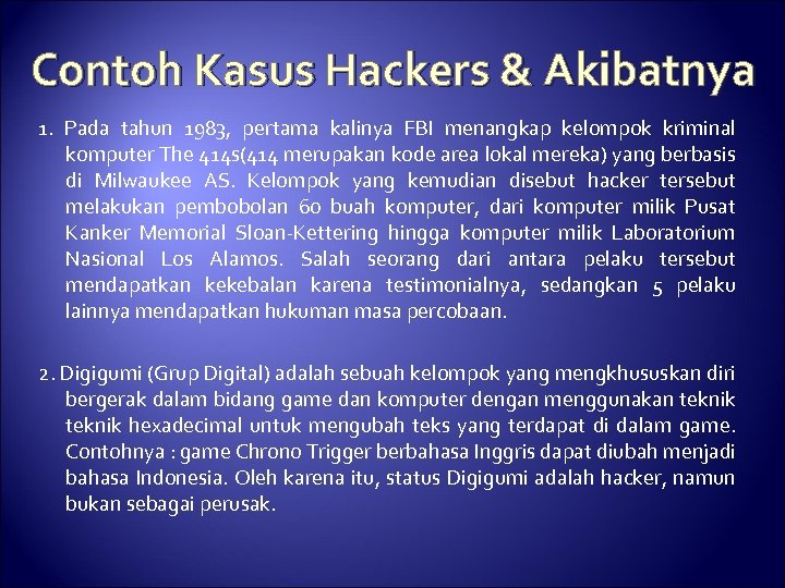 Contoh Kasus Hackers & Akibatnya 1. Pada tahun 1983, pertama kalinya FBI menangkap kelompok