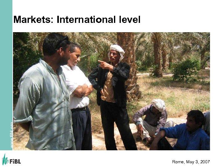 www. fibl. org Markets: International level Rome, May 3, 2007