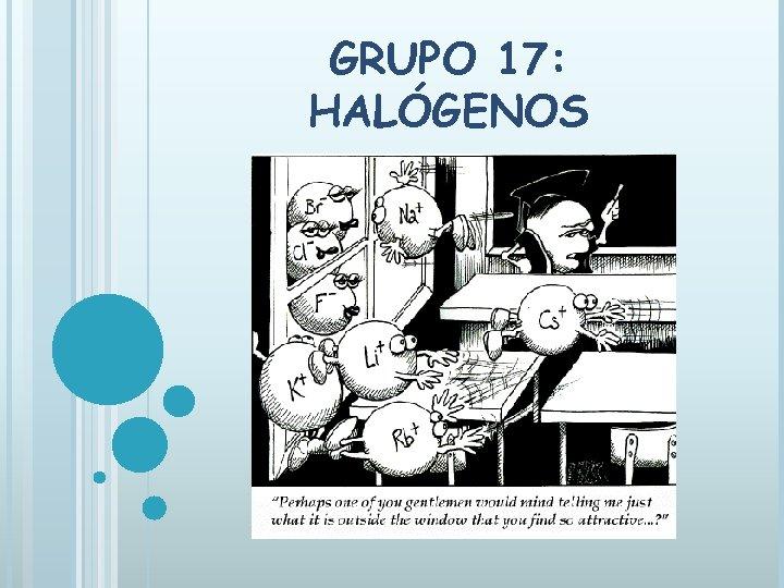 GRUPO 17: HALÓGENOS