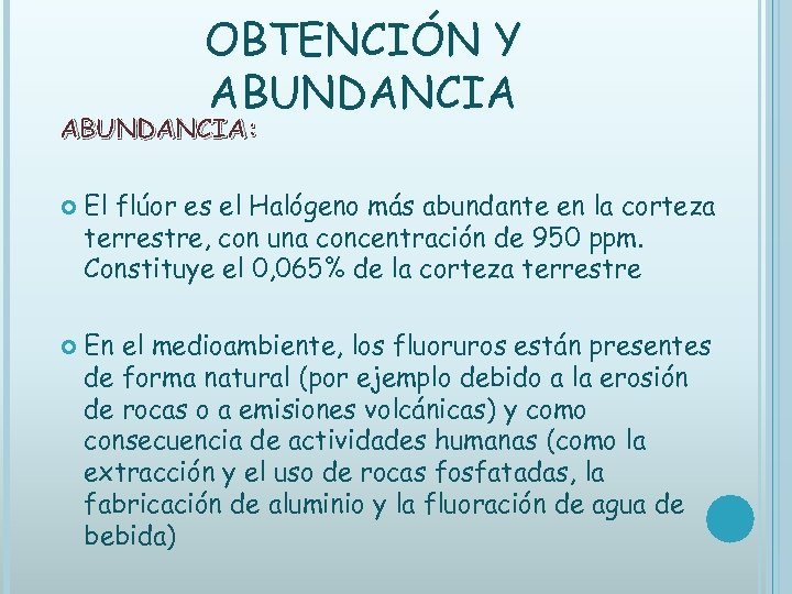 OBTENCIÓN Y ABUNDANCIA: El flúor es el Halógeno más abundante en la corteza terrestre,