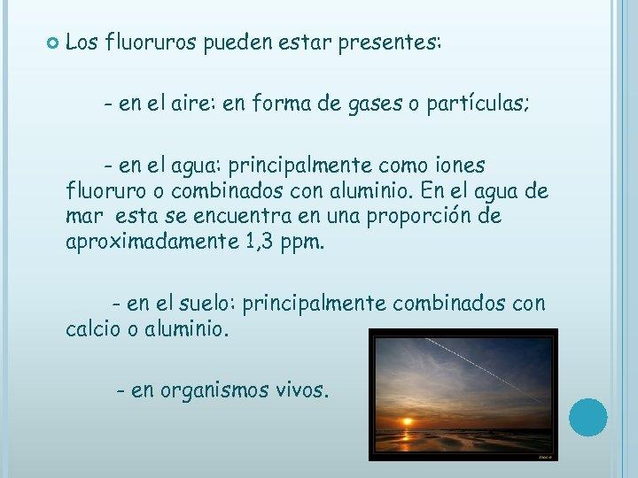 Los fluoruros pueden estar presentes: - en el aire: en forma de gases