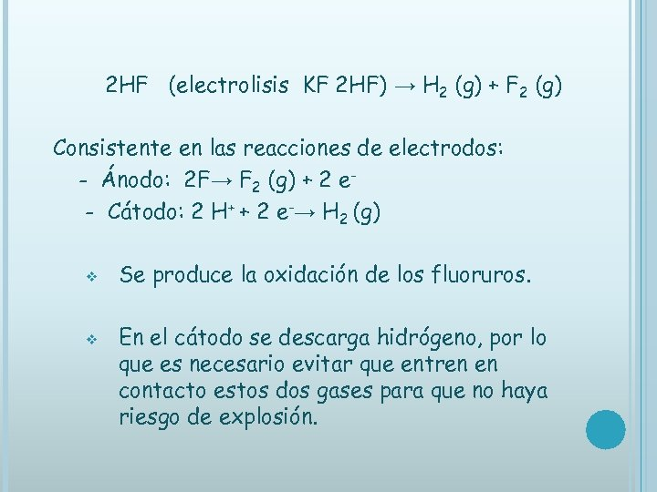 2 HF (electrolisis KF 2 HF) → H 2 (g) + F 2 (g)