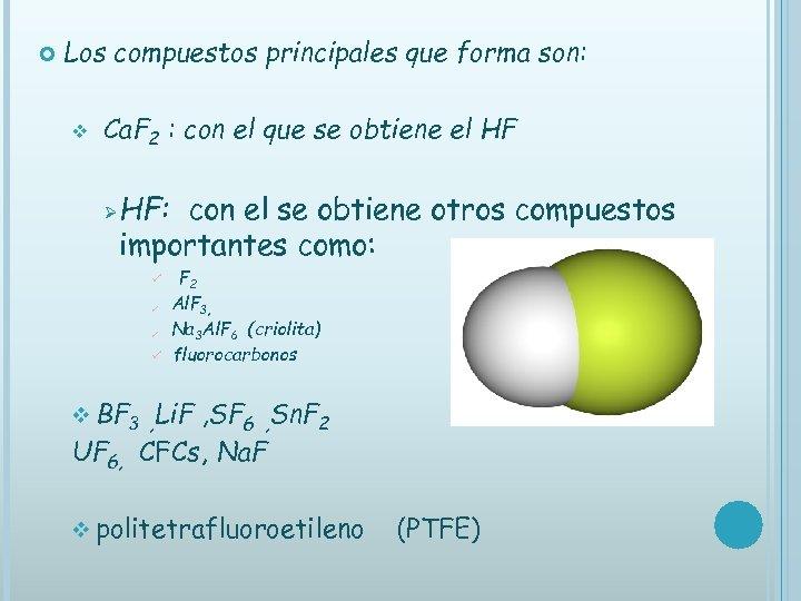 Los compuestos principales que forma son: v Ca. F 2 : con el